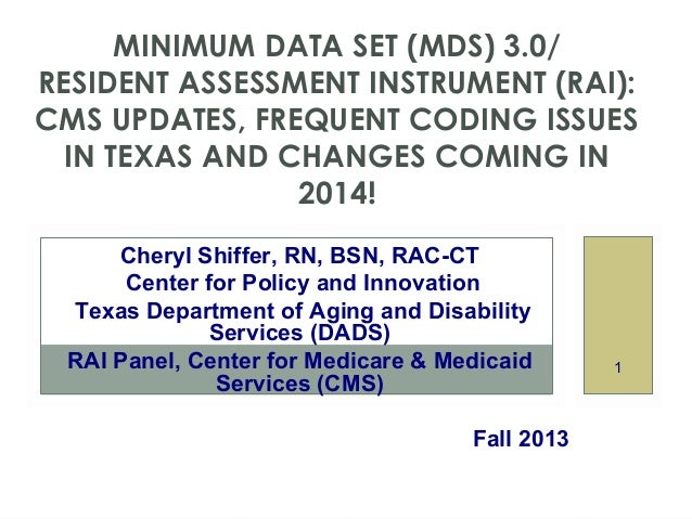MINIMUM DATA SET (MDS) 3.0/ RESIDENT ASSESSMENT INSTRUMENT (RAI): CMS UPDATES, FREQUENT CODING ISSUES IN TEXAS AND CHANGES...