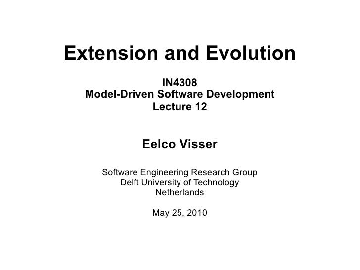 Extension and Evolution                 IN4308   Model-Driven Software Development               Lecture 12               ...