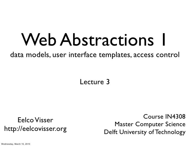 Web Abstractions 1        data models, user interface templates, access control                               Lecture 3   ...