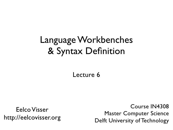 Language Workbenches                & Syntax Definition                           Lecture 6                                ...