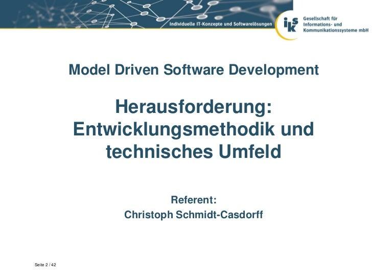 Model Driven Software Development                   Herausforderung:               Entwicklungsmethodik und               ...