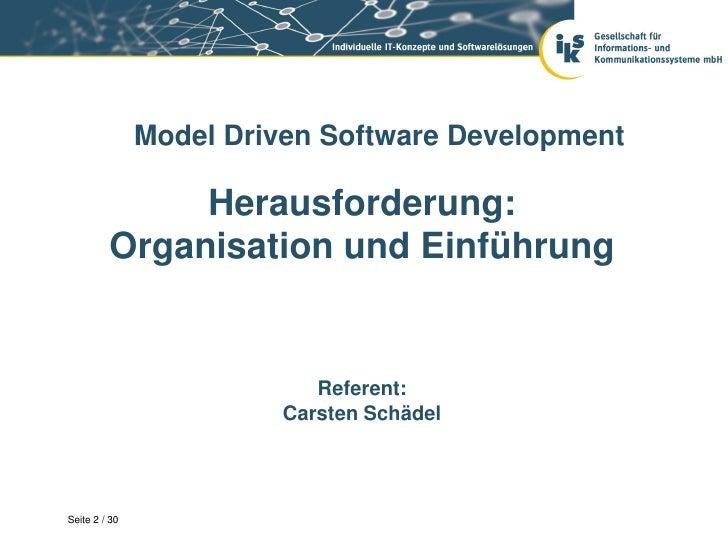 Model Driven Software Development              Herausforderung:         Organisation und Einführung                       ...