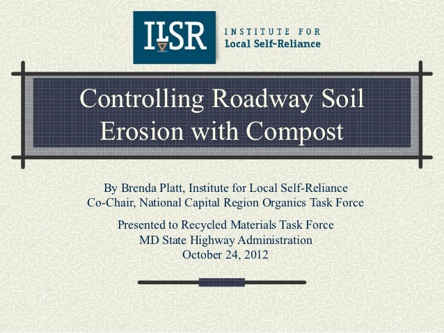 Controlling Roadway Soil Erosion with Compost  By Brenda Platt, Institute for Local Self-RelianceCo-Chair, National Capita...