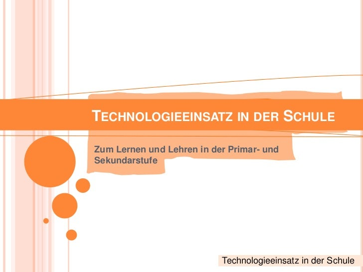 TECHNOLOGIEEINSATZ IN DER SCHULEZum Lernen und Lehren in der Primar- undSekundarstufe                           Technologi...