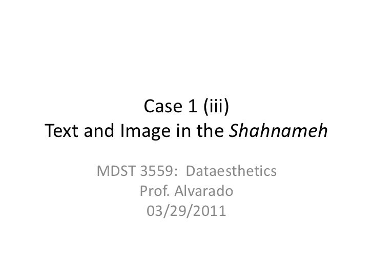 Case 1 (iii)Text and Image in the Shahnameh<br />MDST 3559:  DataestheticsProf. Alvarado03/29/2011<br />