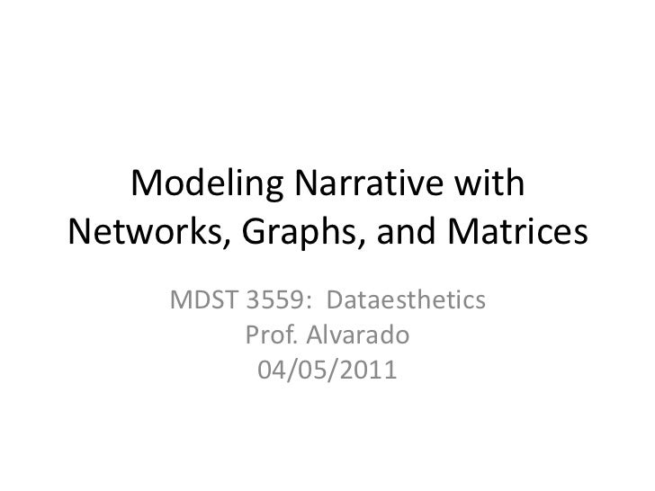 Modeling Narrative with Networks, Graphs, and Matrices<br />MDST 3559:  DataestheticsProf. Alvarado04/05/2011<br />