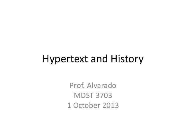 Hypertext and History Prof. Alvarado MDST 3703 1 October 2013