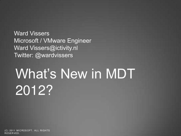 What's New in MDT           2012?( C ) 2 0 1 1 MI C R O S O F T . A L L R I G H T SRESERVED.