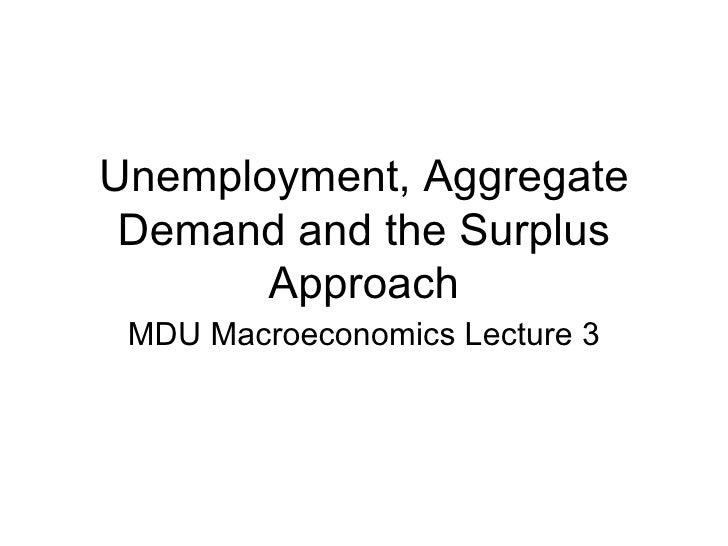 Unemployment, Aggregate Demand and the Surplus Approach MDU Macroeconomics Lecture 3