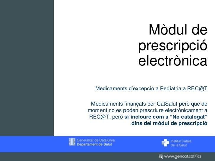 Mòdul de                   prescripció                   electrònica  Medicaments d'excepció a Pediatria a REC@T Medicamen...