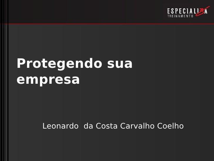 Protegendo sua empresa      Leonardo da Costa Carvalho Coelho