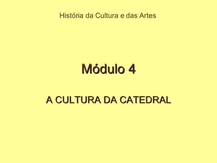 Módulo 4 A CULTURA DA CATEDRAL História da Cultura e das Artes