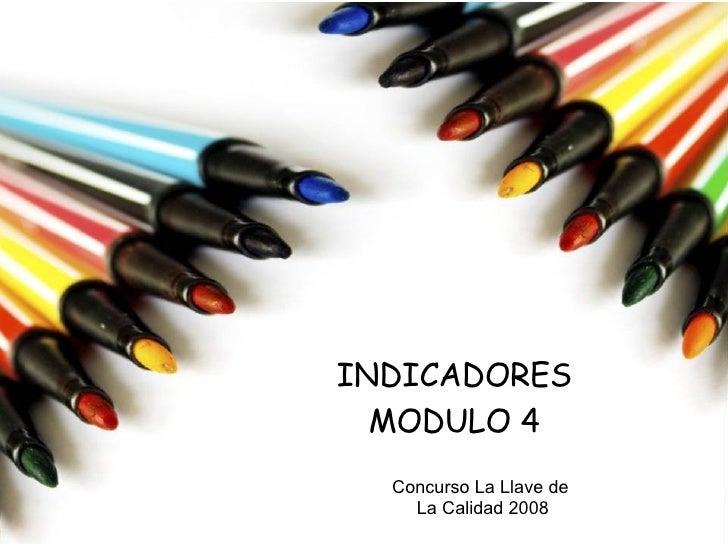 INDICADORES MODULO   4 Concurso La Llave de  La Calidad 2008