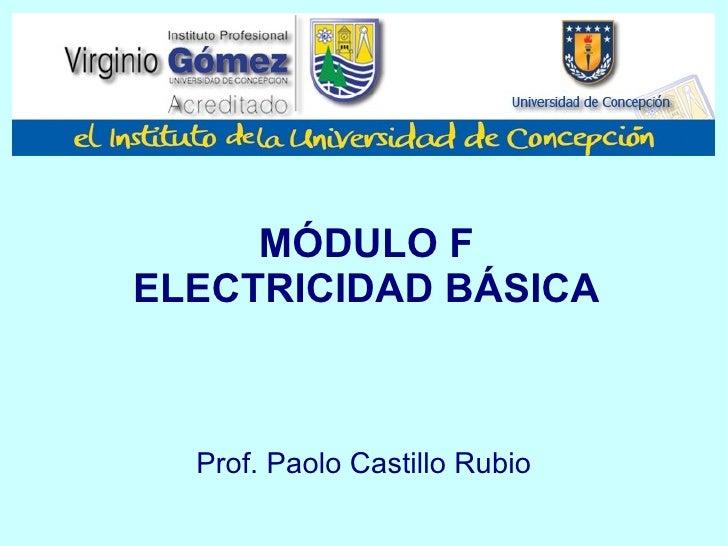 MÓDULO F ELECTRICIDAD BÁSICA Prof. Paolo Castillo Rubio