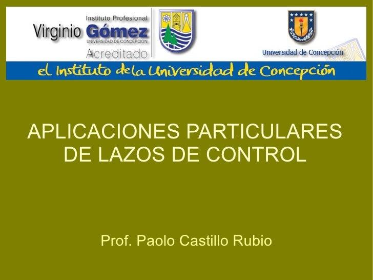 APLICACIONES PARTICULARES DE LAZOS DE CONTROL Prof. Paolo Castillo Rubio