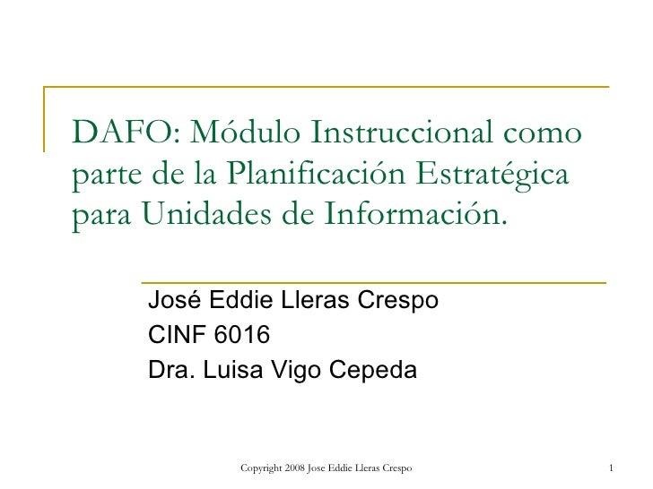DAFO: Módulo Instruccional como parte de la Planificación Estratégica para Unidades de Información. José Eddie Lleras Cres...
