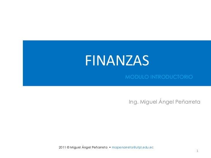 FINANZAS                                      MODULO INTRODUCTORIO                                        Ing. Miguel Ánge...