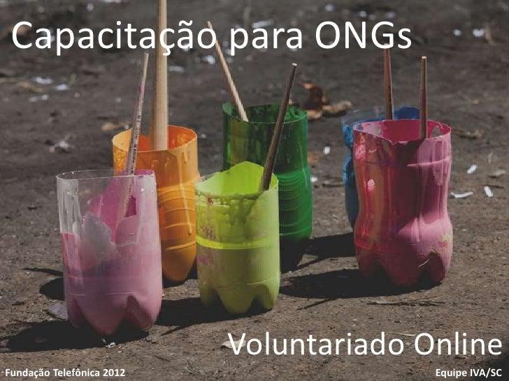 Capacitação para ONGsVoluntariadoFundação Telefônica                           Voluntariado Online                        ...