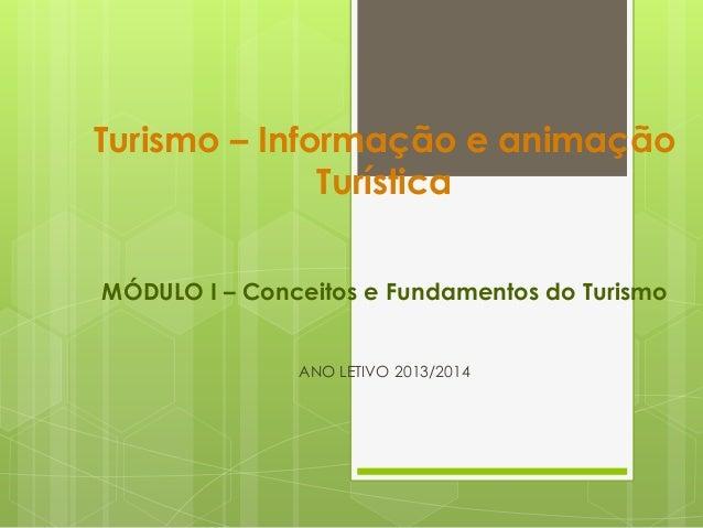 Turismo – Informação e animação Turística MÓDULO I – Conceitos e Fundamentos do Turismo ANO LETIVO 2013/2014