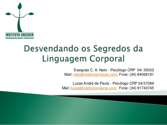 Esequias C. A. Neto - Psicólogo CRP 04/ 35023 Mail: neto@institutocrescer.com/ Fone: (34) 84068181        Lucas André de P...