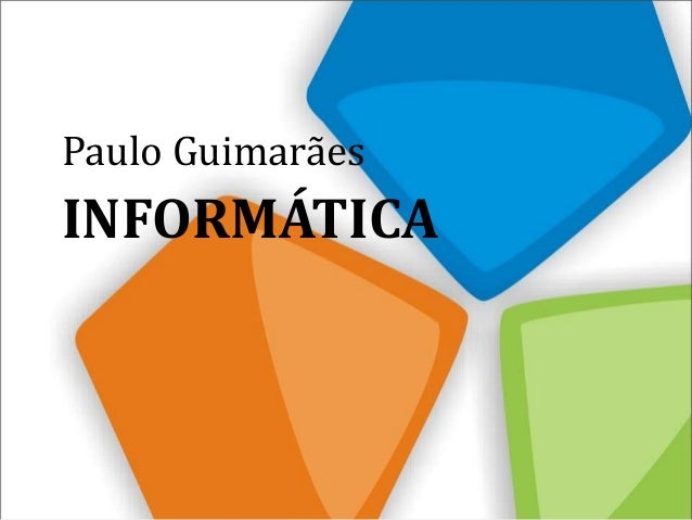 INFORMÁTICA Paulo Guimarães
