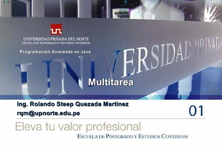 Multitarea Ing. Rolando Steep Quezada Martínez [email_address] Programación Avanzada en Java