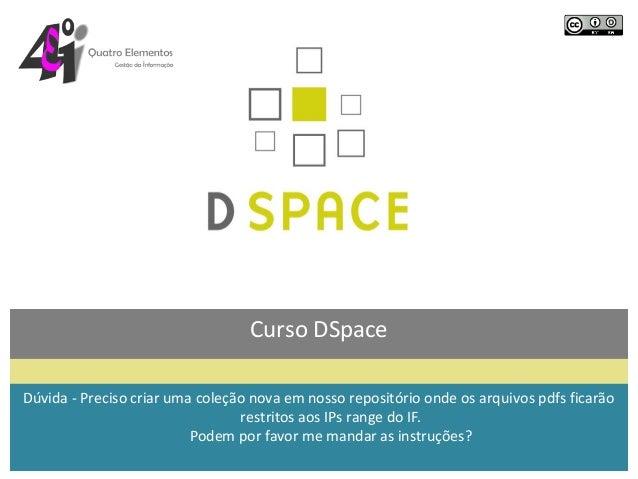 Curso DSpaceDúvida - Preciso criar uma coleção nova em nosso repositório onde os arquivos pdfs ficarão                    ...