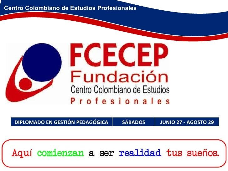 Centro Colombiano de Estudios Profesionales DIPLOMADO EN GESTIÓN PEDAGÓGICA SÁBADOS JUNIO 27 - AGOSTO 29