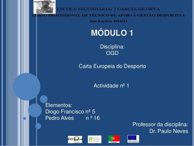 MÓDULO 1Disciplina:OGDCarta Europeia do DesportoActividade nº 1Elementos:Diogo Francisco nº 5Pedro Alves n º 16Professor d...