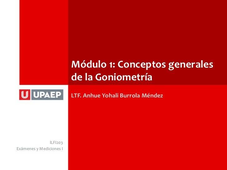 Módulo 1: Conceptos generales                          de la Goniometría                          LTF. Anhue Yohali Burrol...