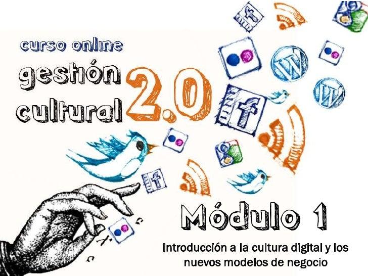 Módulo 1Introducción a la cultura digital y los     nuevos modelos de negocio