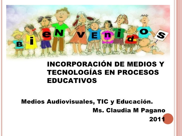 INCORPORACIÓN DE MEDIOS Y       TECNOLOGÍAS EN PROCESOS       EDUCATIVOSMedios Audiovisuales, TIC y Educación.            ...