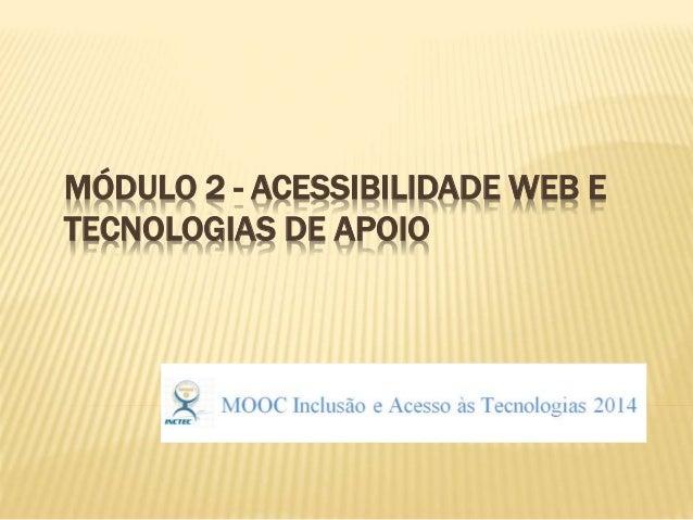 MÓDULO 2 - ACESSIBILIDADE WEB E TECNOLOGIAS DE APOIO