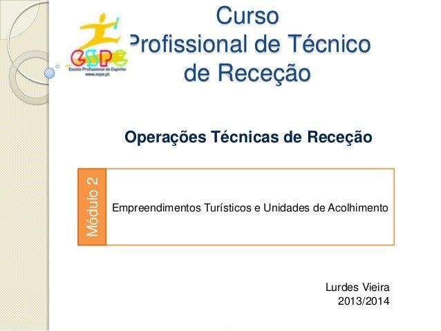 Curso Profissional de Técnico de Receção  Módulo 2  Operações Técnicas de Receção  Empreendimentos Turísticos e Unidades d...