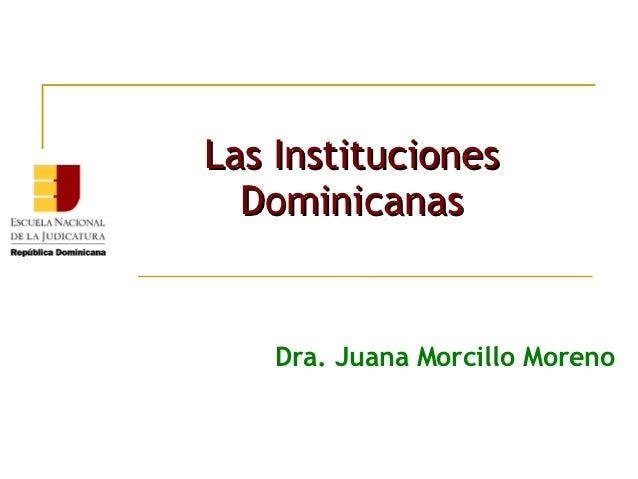 Las Instituciones  Dominicanas    Dra. Juana Morcillo Moreno