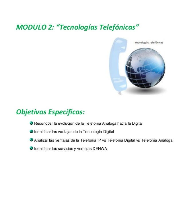 """MODULO 2: """"Tecnologías Telefónicas"""" Objetivos Específicos: Reconocer la evolución de la Telefonía Análoga hacia la Digital..."""