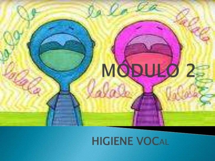 MÓDULO 2<br />HIGIENE VOCAL<br />