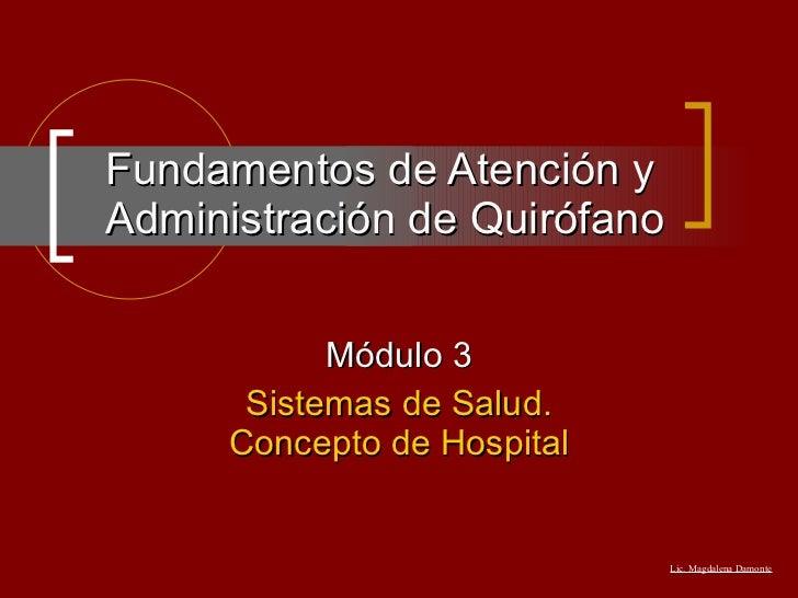 Fundamentos de Atención y Administración de Quirófano Módulo 3 Sistemas de Salud. Concepto de Hospital