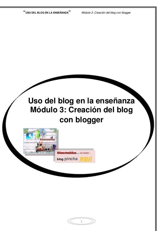 """""""USO DEL BLOG EN LA ENSEÑANZA"""" Módulo 3: Creación del blog con blogger 1 Uso del blog en la enseñanza Módulo 3: Creación d..."""