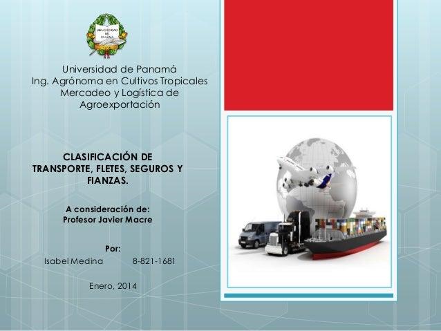 Universidad de Panamá Ing. Agrónoma en Cultivos Tropicales Mercadeo y Logística de Agroexportación  CLASIFICACIÓN DE TRANS...
