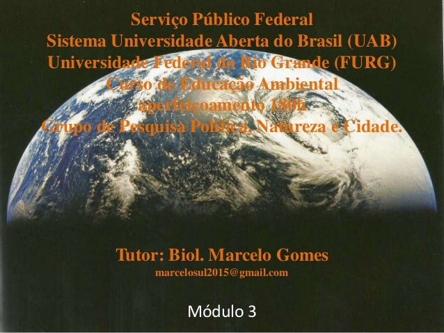 Serviço Público Federal Sistema Universidade Aberta do Brasil (UAB) Universidade Federal do Rio Grande (FURG) Curso de Edu...
