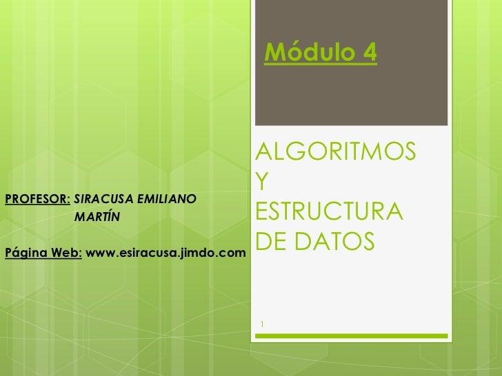 Módulo 4<br />ALGORITMOS Y ESTRUCTURA DE DATOS<br />PROFESOR:SIRACUSA EMILIANO <br />                    MARTÍN<br />Págin...