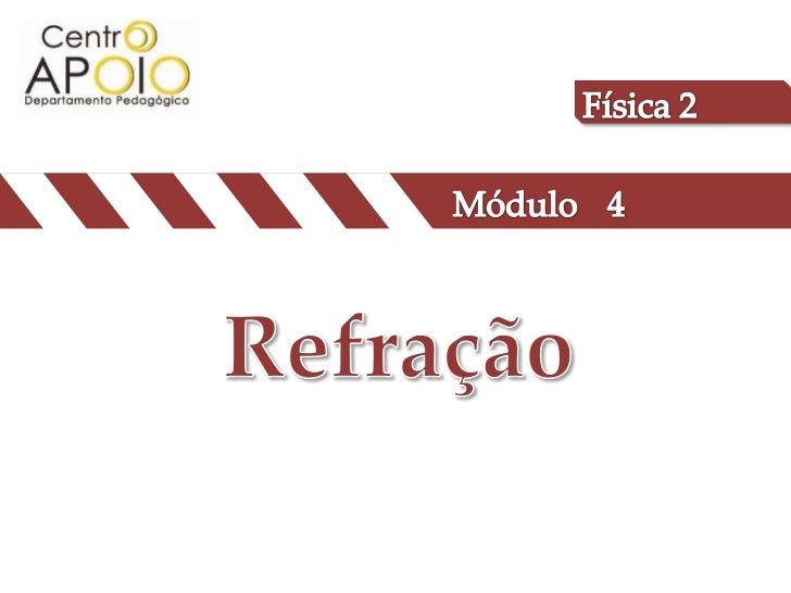 Física 2<br />Módulo<br />4<br />Refração<br />