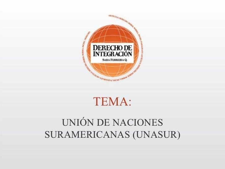 TEMA:   UNIÓN DE NACIONESSURAMERICANAS (UNASUR)