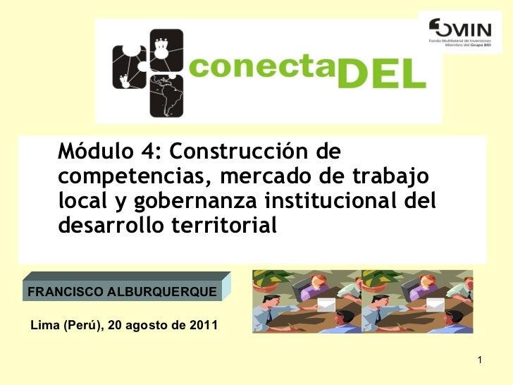 <ul><li>Módulo 4: Construcción de competencias, mercado de trabajo local y gobernanza institucional del desarrollo territo...