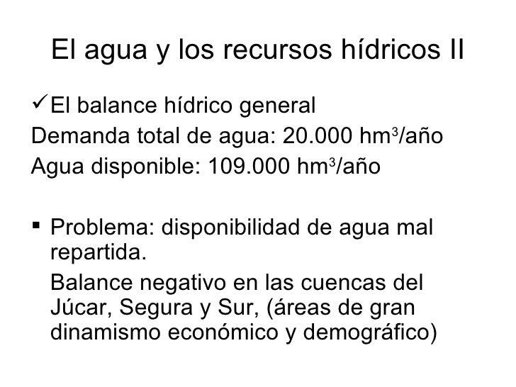 El agua y los recursos hídricos II <ul><li>El balance hídrico general </li></ul><ul><li>Demanda total de agua: 20.000 hm 3...