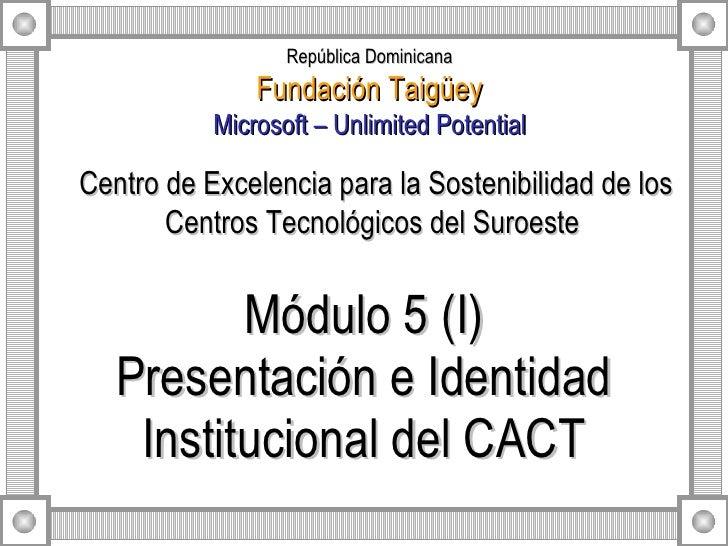 Módulo 5 (I) Presentación e Identidad Institucional del CACT Centro de Excelencia para la Sostenibilidad de los Centros Te...