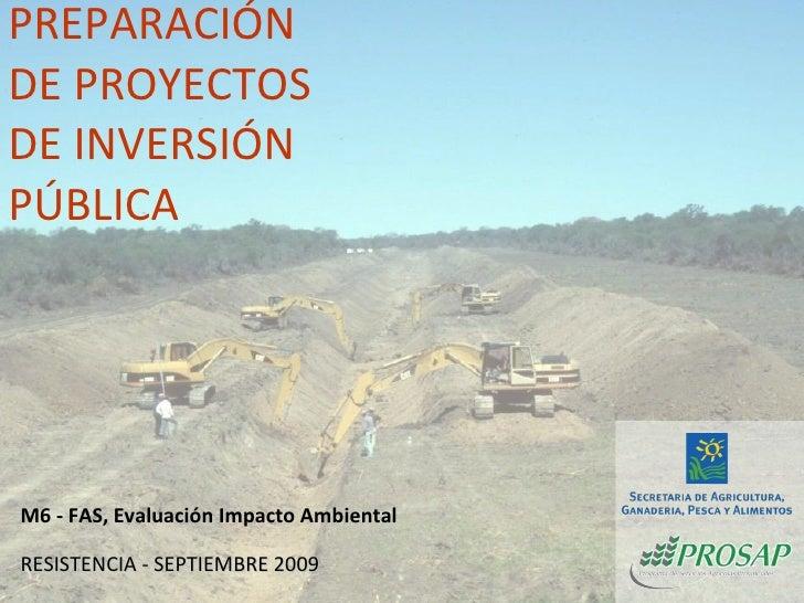 RESISTENCIA - SEPTIEMBRE 2009 PREPARACIÓN DE PROYECTOS DE INVERSIÓN PÚBLICA M6 - FAS, Evaluación Impacto Ambiental