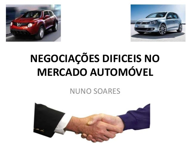 NEGOCIAÇÕES DIFICEIS NO MERCADO AUTOMÓVEL NUNO SOARES