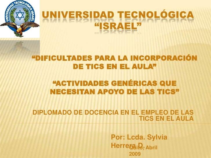 """UNIVERSIDAD TECNOLÓGICA           """"ISRAEL""""   """"DIFICULTADES PARA LA INCORPORACIÓN          DE TICS EN EL AULA""""      """"ACTIVI..."""